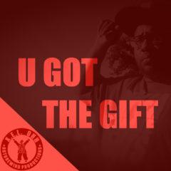 U Got The Gift